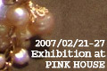 2008 Exhibition at PINK HOUSE